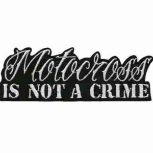 Motocross Is Not A Crime Iron on Patch